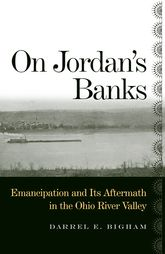 On Jordan's BanksEmancipation and Its Aftermath in the Ohio River Valley$