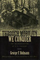 Through Mobility We ConquerThe Mechanization of U.S. Cavalry$