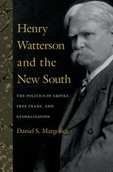 Henry Watterson and the New SouthThe Politics of Empire, Free Trade, and Globalization