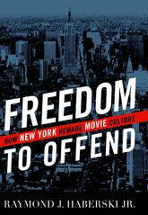 Freedom to OffendHow New York Remade Movie Culture$