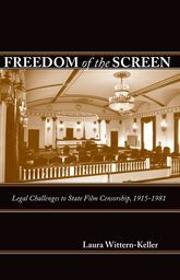 Freedom of the ScreenLegal Challenges to State Film Censorship, 1915-1981$