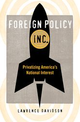 Foreign Policy, Inc.Privatizing America's National Interest