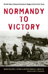 Normandy to Victory – The War Diary of General Courtney H. Hodges and the First U.S. Army - Kentucky Scholarship Online