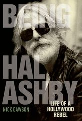 Being Hal Ashby – Life of a Hollywood Rebel - Kentucky Scholarship Online