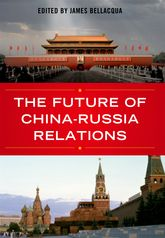 The Future of China-Russia Relations - Kentucky Scholarship Online