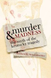 Murder and MadnessThe Myth of the Kentucky Tragedy$