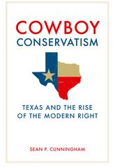Cowboy Conservatism: Texas and the Rise of the Modern Right