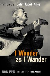 I Wonder as I WanderThe Life of John Jacob Niles$