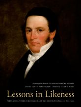 Lessons in LikenessPortrait Painters in Kentucky and the Ohio River Valley, 1802-1920