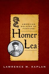 Homer LeaAmerican Soldier of Fortune
