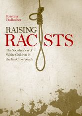 Raising RacistsThe Socialization of White Children in the Jim Crow South$