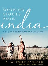 Growing Stories from India – Religion and the Fate of Agriculture - Kentucky Scholarship Online