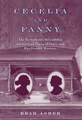 Cecelia and Fanny – The Remarkable Friendship Between an Escaped Slave and Her Former Mistress - Kentucky Scholarship Online