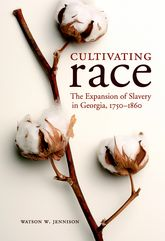 Cultivating RaceThe Expansion of Slavery in Georgia, 1750-1860