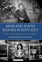 Arab and Jewish Women in Kentucky: Stories of Accommodation and Audacity