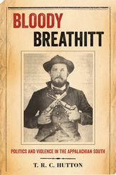 Bloody Breathitt: Politics and Violence in the Appalachian South
