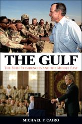 The Gulf – The Bush Presidencies and the Middle East - Kentucky Scholarship Online