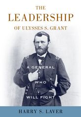 A General Who Will FightThe Leadership of Ulysses S. Grant