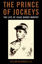 The Prince of Jockeys: The Life of Isaac Burns Murphy