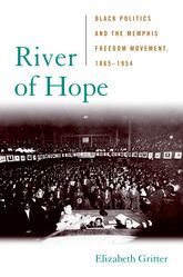 River of HopeBlack Politics and the Memphis Freedom Movement, 18651954