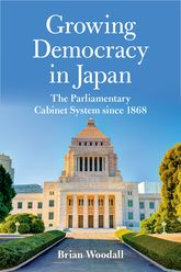 Growing Democracy in JapanThe Parliamentary Cabinet System since 1868