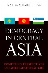 Democracy in Central AsiaCompeting Perspectives and Alternative Strategies$