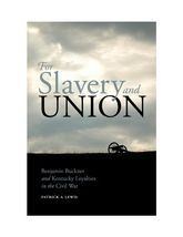 For Slavery and Union: Benjamin Buckner and Kentucky Loyalties in the Civil War