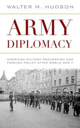 Army DiplomacyAmerican Military Occupation and Foreign Policy after World War II