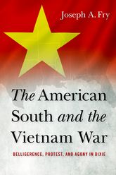 The American South and the Vietnam WarBelligerence, Protest, and Agony in Dixie