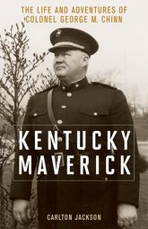 Kentucky MaverickThe Life and Adventures of Colonel George M. Chinn$