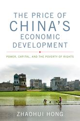 The Price of China's Economic DevelopmentPower, Capital, and the Poverty of Rights$