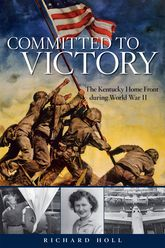 Committed to VictoryThe Kentucky Home Front During World War II$