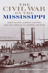 The Civil War on the MississippiUnion Sailors, Gunboat Captains, and the Campaign to Control the River