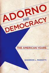 Adorno and Democracy – The American Years - Kentucky Scholarship Online