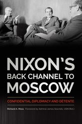 Nixon's Back Channel to MoscowConfidential Diplomacy and Détente