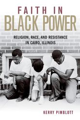 Faith in Black PowerReligion, Race, and Resistance in Cairo, Illinois