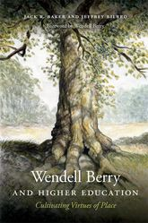 Wendell Berry and Higher EducationCultivating Virtues of Place$