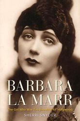 Barbara La Marr – The Girl Who Was Too Beautiful for Hollywood - Kentucky Scholarship Online