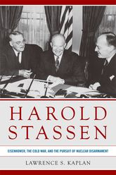 Harold StassenEisenhower, the Cold War, and the Pursuit of Nuclear Disarmament