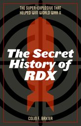 The Secret History of RDXThe Super-Explosive that Helped Win World War II$
