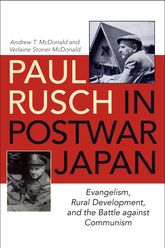 Paul Rusch in Postwar JapanEvangelism, Rural Development, and the Battle against Communism