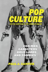 Pop Culture and the Dark Side of the American DreamCon Men, Gangsters, Drug Lords, and Zombies