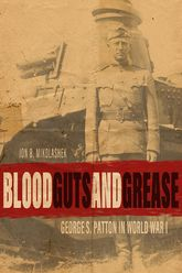 Blood, Guts, and GreaseGeorge S. Patton in World War I