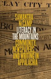Literacy in the MountainsCommunity, Newspapers, and Writing in Appalachia