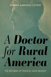 A Doctor for Rural America: The Reforms of Frances Sage Bradley