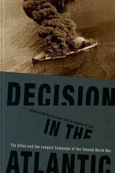 Decision in the AtlanticThe Allies and the Longest Campaign of the Second World War
